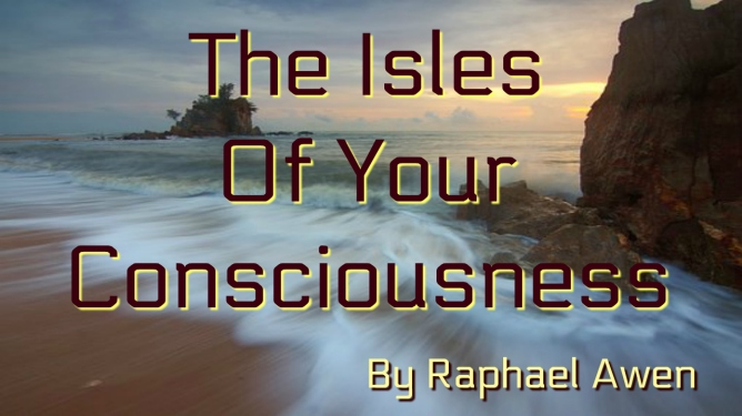The Isles Of Your Consciousness