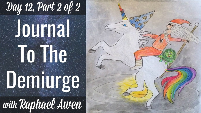 Journal To The Demiurge with Raphael Awen Day 12
