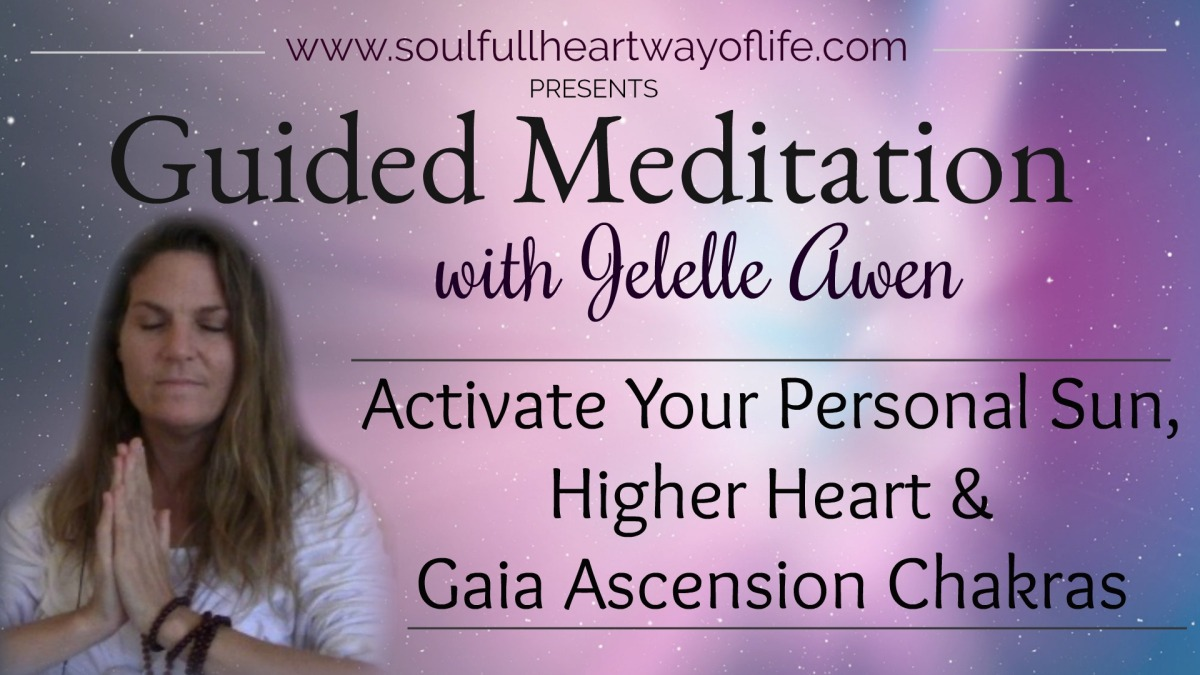 Activate Your Personal Sun, Higher Heart And Gaia Ascension Chakras Guided Meditation (Video)