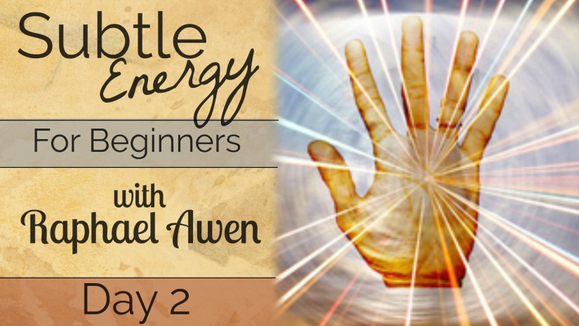 Subtle Energy for Beginners ~ Day Two ~ You AreEnergy
