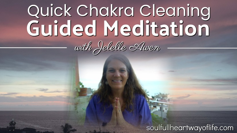 Quick Chakra Cleaning Meditation W/Jelelle Awen(Video)