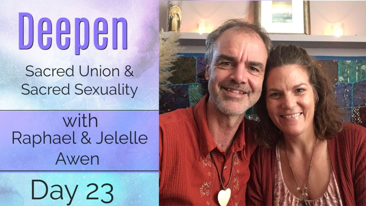 Sacred Union & Sacred Sexuality Guided Meditation – DAY 23: 33 DAYS DEEPEN W/Raphael & Jelelle Awen (VIDEO)