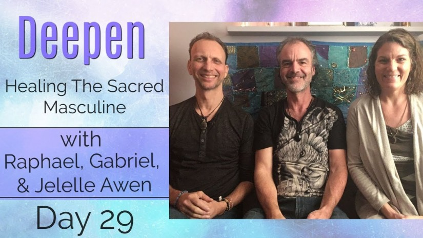 Sacred Masculine Healing Guided Meditation – DAY 29: 33 DAYS DEEPEN W/ Jelelle & Raphael Awen & Gabriel Heartman (VIDEO)